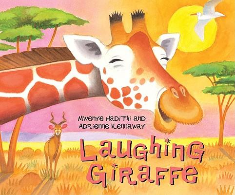 Laughing Giraffe By Hadithi, Mwenye/ Kennaway, Adrienne (ILT)