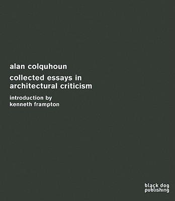 Collected Essays in Architectural Criticism By Colquhoun, Alan/ Frampton, Kenneth (INT)